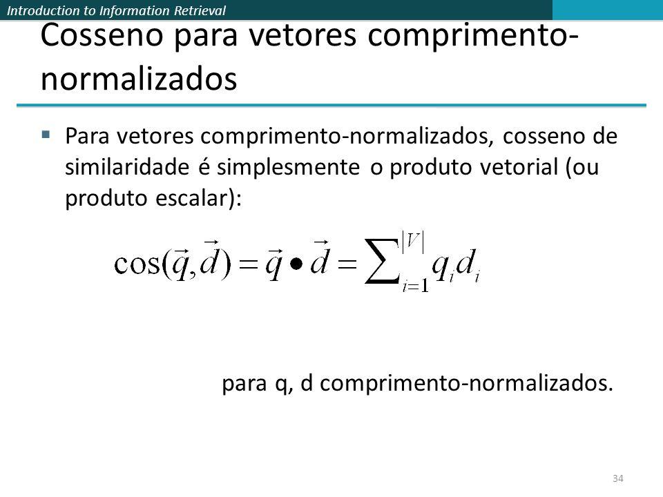 Introduction to Information Retrieval Cosseno para vetores comprimento- normalizados  Para vetores comprimento-normalizados, cosseno de similaridade