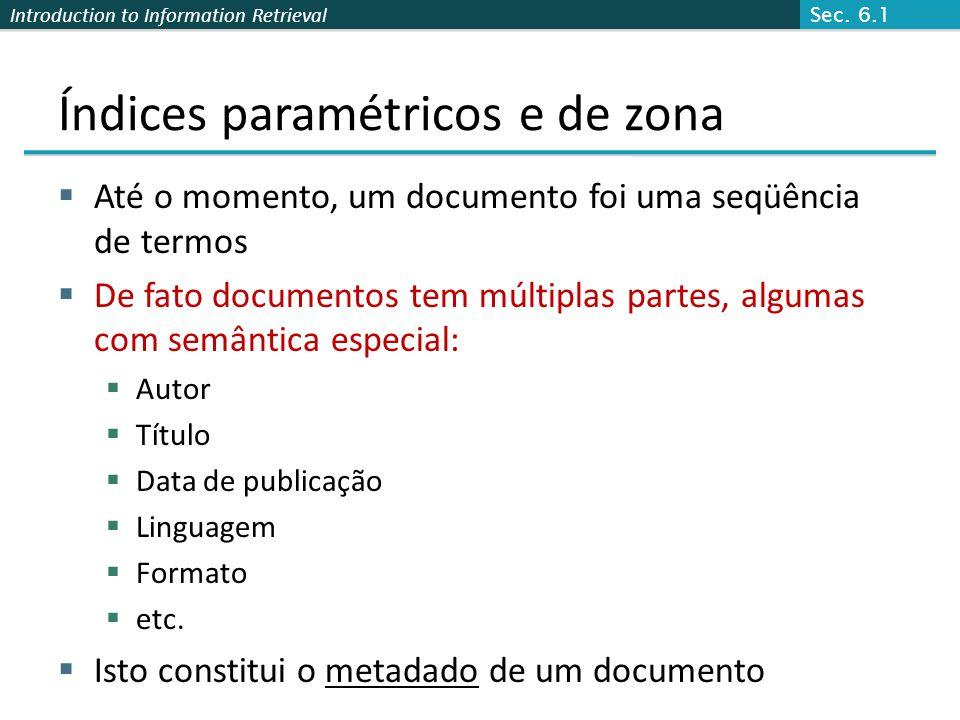 Introduction to Information Retrieval Índices paramétricos e de zona  Até o momento, um documento foi uma seqüência de termos  De fato documentos te