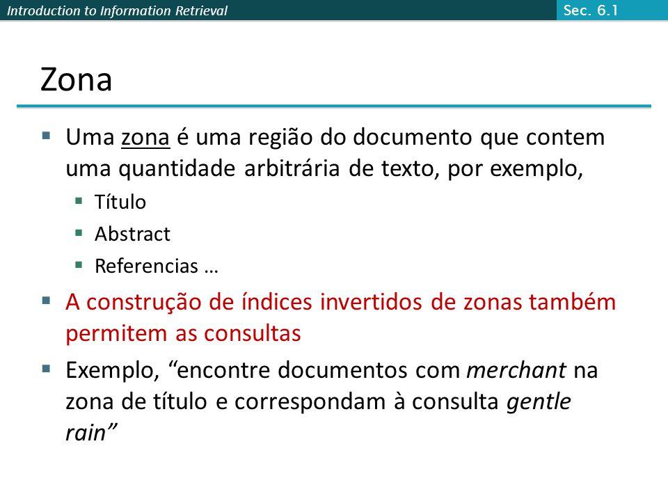 Introduction to Information Retrieval Zona  Uma zona é uma região do documento que contem uma quantidade arbitrária de texto, por exemplo,  Título 
