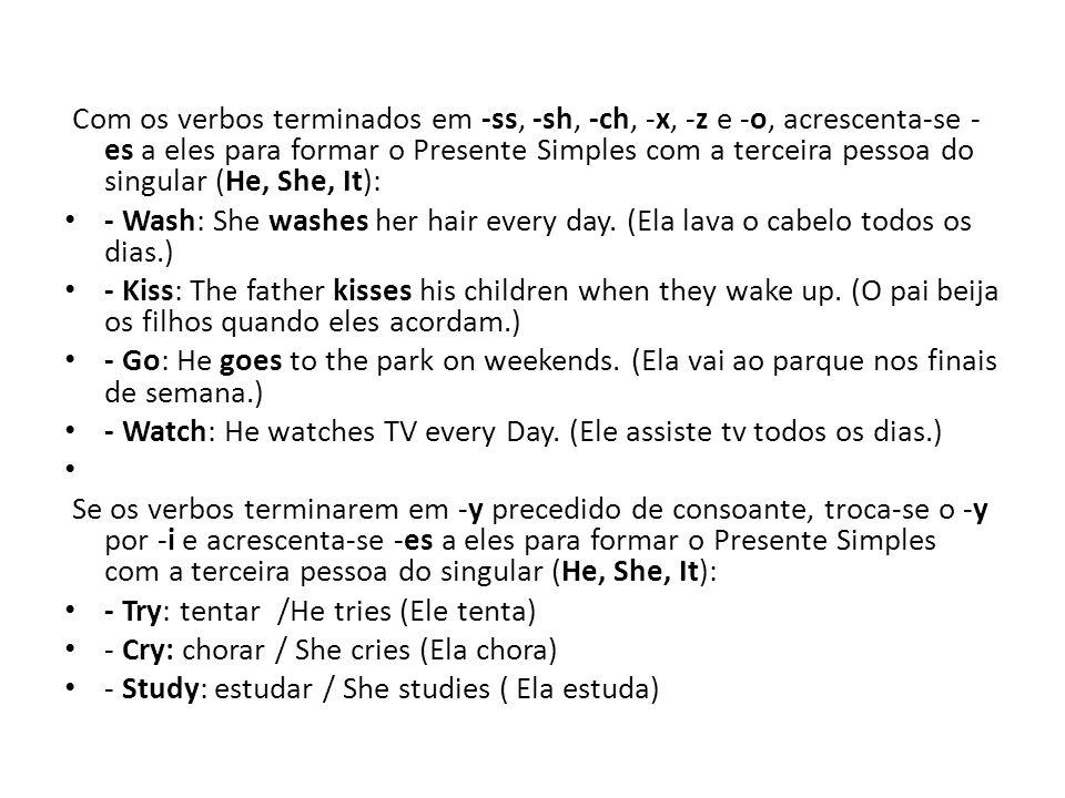 Com os verbos terminados em -ss, -sh, -ch, -x, -z e -o, acrescenta-se - es a eles para formar o Presente Simples com a terceira pessoa do singular (He