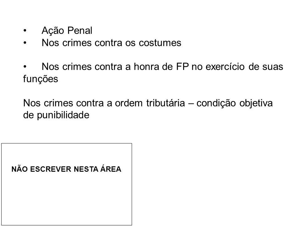 • Ação Penal • Nos crimes contra os costumes • Nos crimes contra a honra de FP no exercício de suas funções Nos crimes contra a ordem tributária – con