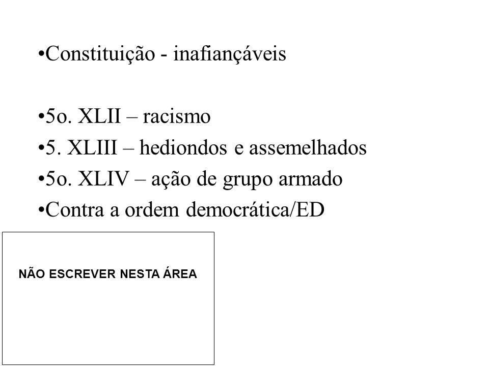 •Constituição - inafiançáveis •5o. XLII – racismo •5. XLIII – hediondos e assemelhados •5o. XLIV – ação de grupo armado •Contra a ordem democrática/ED