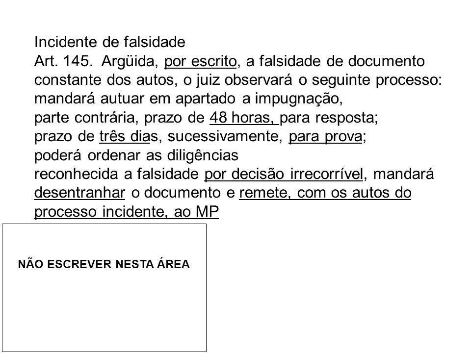 Incidente de falsidade Art. 145. Argüida, por escrito, a falsidade de documento constante dos autos, o juiz observará o seguinte processo: mandará aut