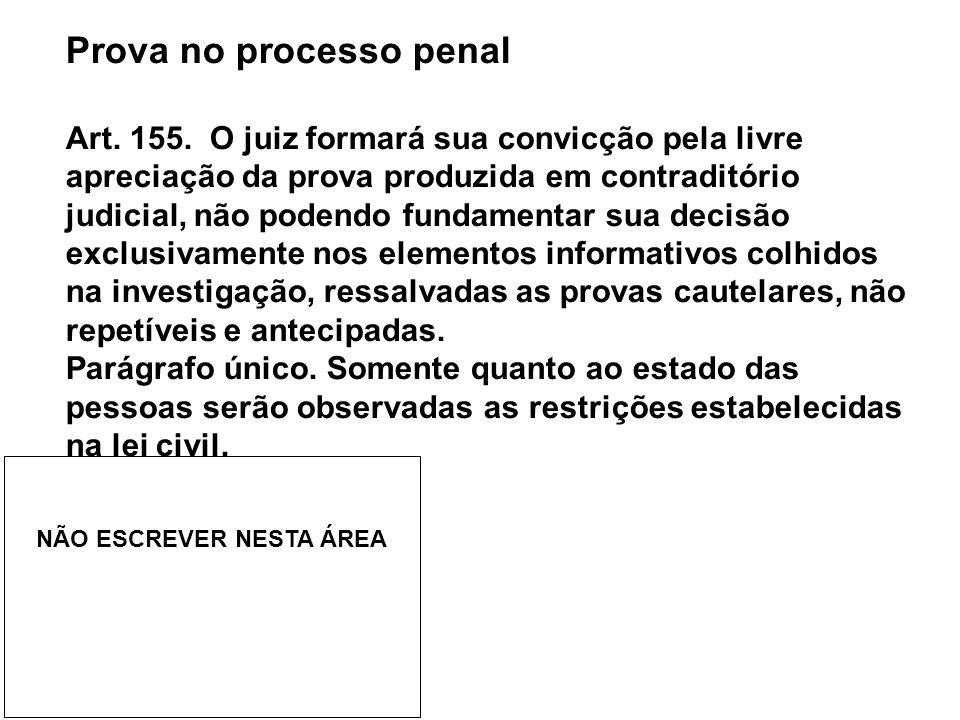 Prova no processo penal Art. 155. O juiz formará sua convicção pela livre apreciação da prova produzida em contraditório judicial, não podendo fundame