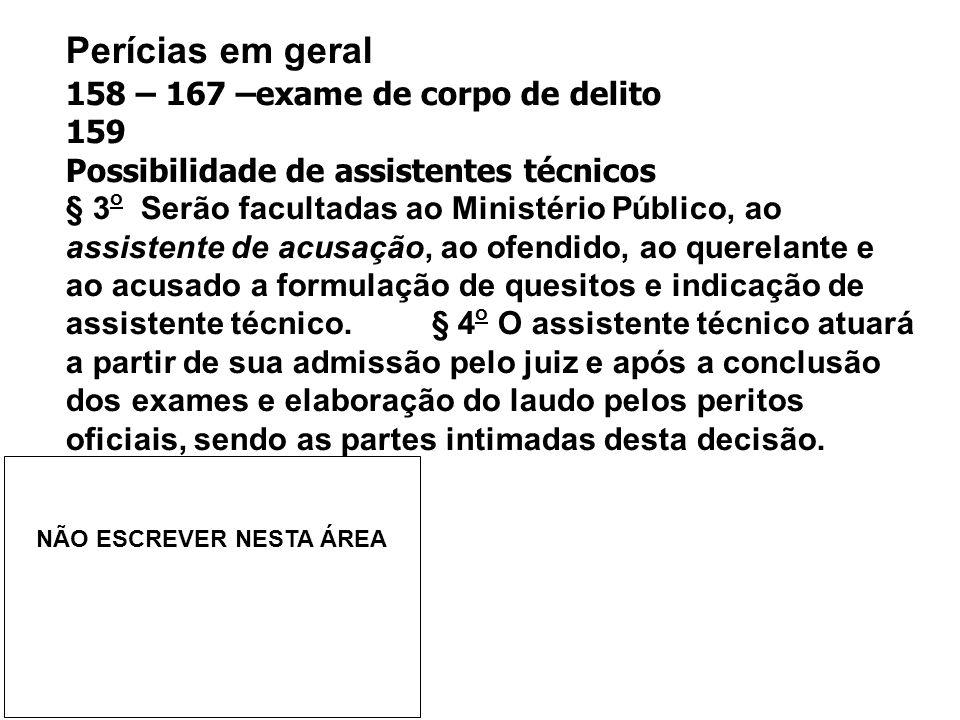 Perícias em geral 158 – 167 –exame de corpo de delito 159 Possibilidade de assistentes técnicos § 3 o Serão facultadas ao Ministério Público, ao assis