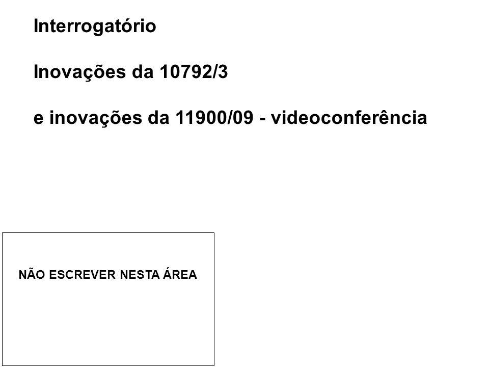 Interrogatório Inovações da 10792/3 e inovações da 11900/09 - videoconferência NÃO ESCREVER NESTA ÁREA