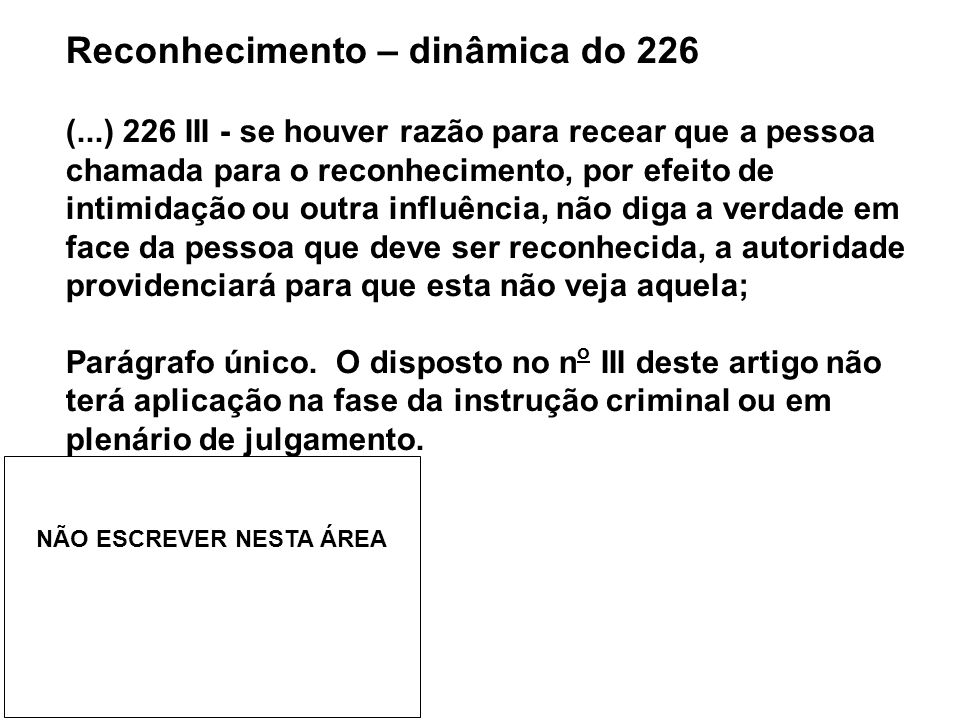 Reconhecimento – dinâmica do 226 (...) 226 III - se houver razão para recear que a pessoa chamada para o reconhecimento, por efeito de intimidação ou