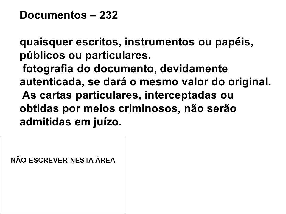 Documentos – 232 quaisquer escritos, instrumentos ou papéis, públicos ou particulares. fotografia do documento, devidamente autenticada, se dará o mes