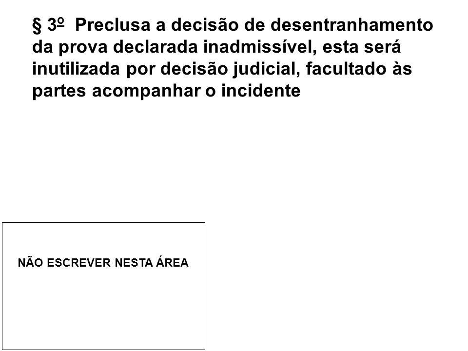 § 3 o Preclusa a decisão de desentranhamento da prova declarada inadmissível, esta será inutilizada por decisão judicial, facultado às partes acompanh