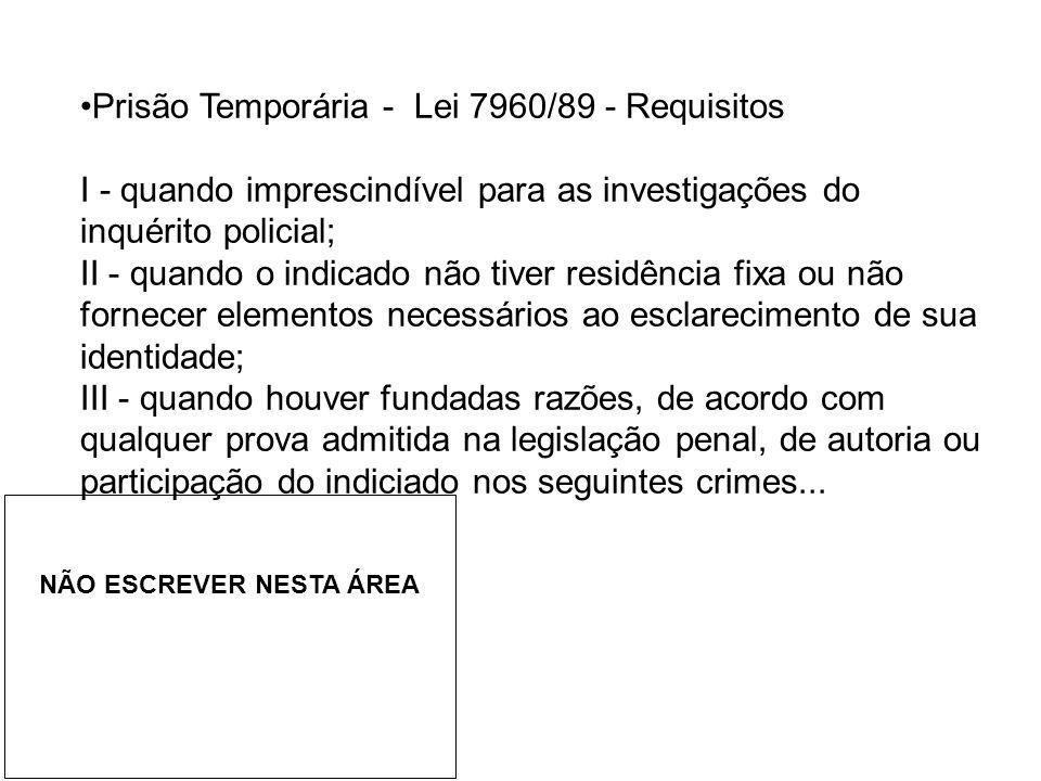 •Prisão Temporária - Lei 7960/89 - Requisitos I - quando imprescindível para as investigações do inquérito policial; II - quando o indicado não tiver
