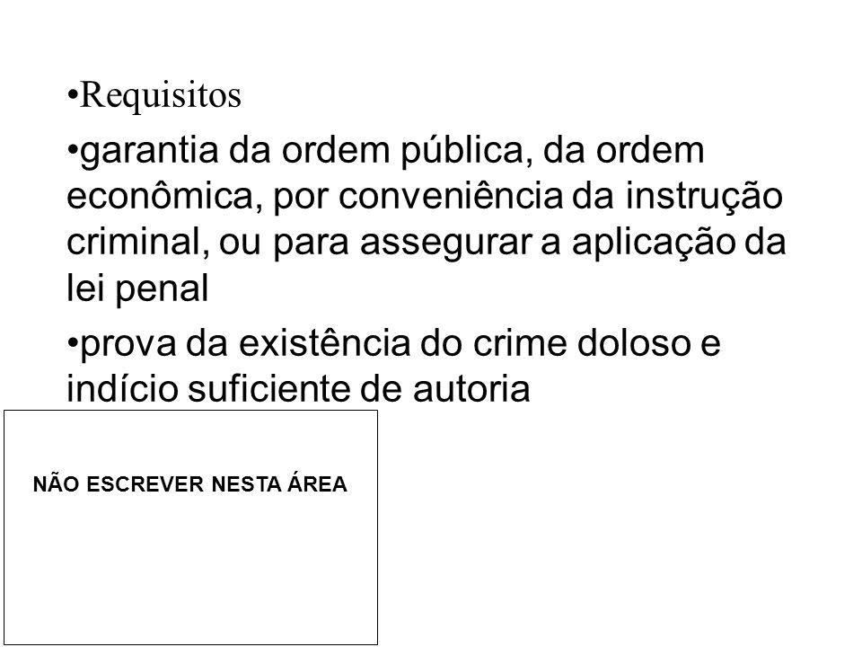 •Requisitos •garantia da ordem pública, da ordem econômica, por conveniência da instrução criminal, ou para assegurar a aplicação da lei penal •prova