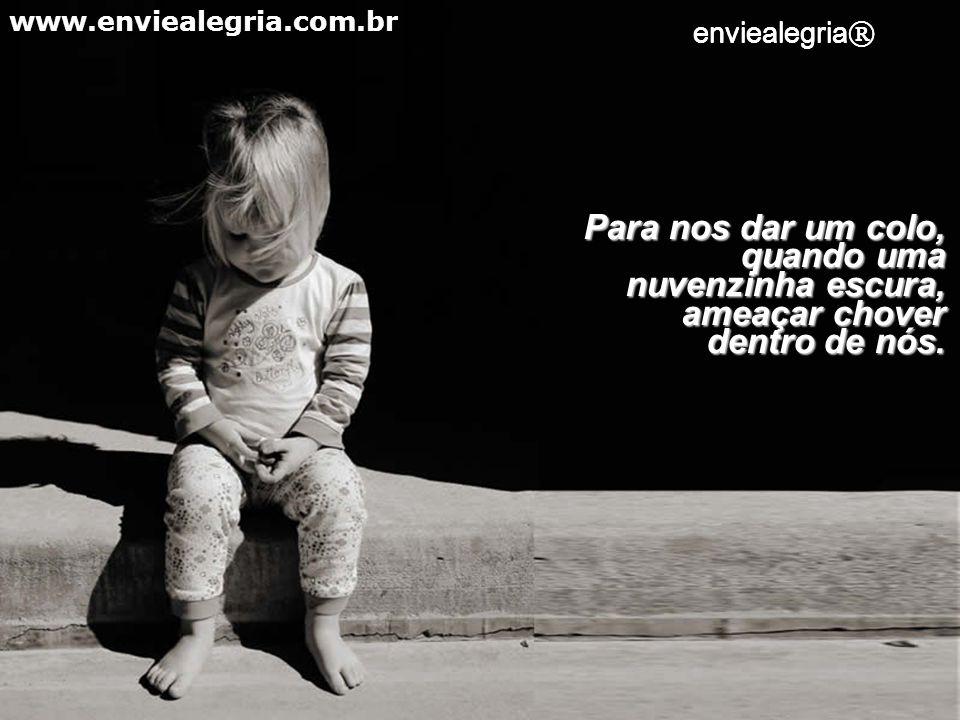 Quando tudo parece não ter mais sentido, eis que Deus nos manda um anjo, para ficar juntinho de nós! www.enviealegria.com.br enviealegria ®