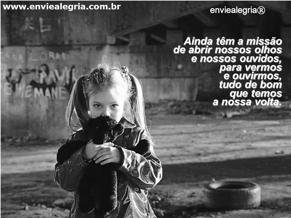 Para sorrir conosco, comemorar nossas conquistas e nos motivar a continuar caminhando. www.enviealegria.com.br enviealegria ®