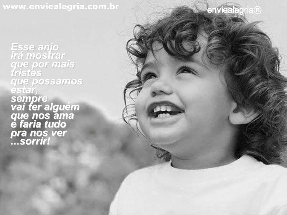 E que, mesmo que sejam dificeis... esse anjo sempre vai dar um jeitinho de nos fazer sentir melhor. www.enviealegria.com.br enviealegria ®