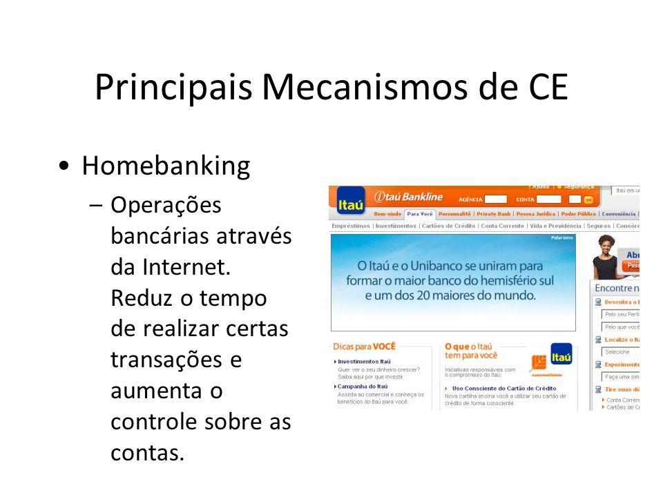 Principais Mecanismos de CE •Homebanking –Operações bancárias através da Internet. Reduz o tempo de realizar certas transações e aumenta o controle so