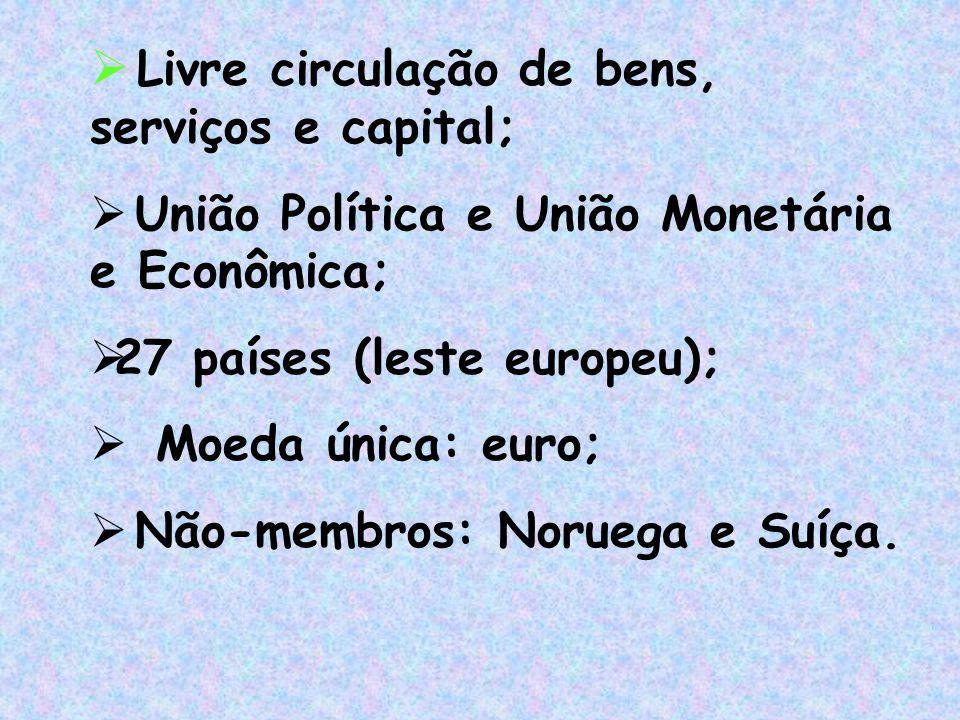  Livre circulação de bens, serviços e capital;  União Política e União Monetária e Econômica;  27 países (leste europeu);  Moeda única: euro;  Nã