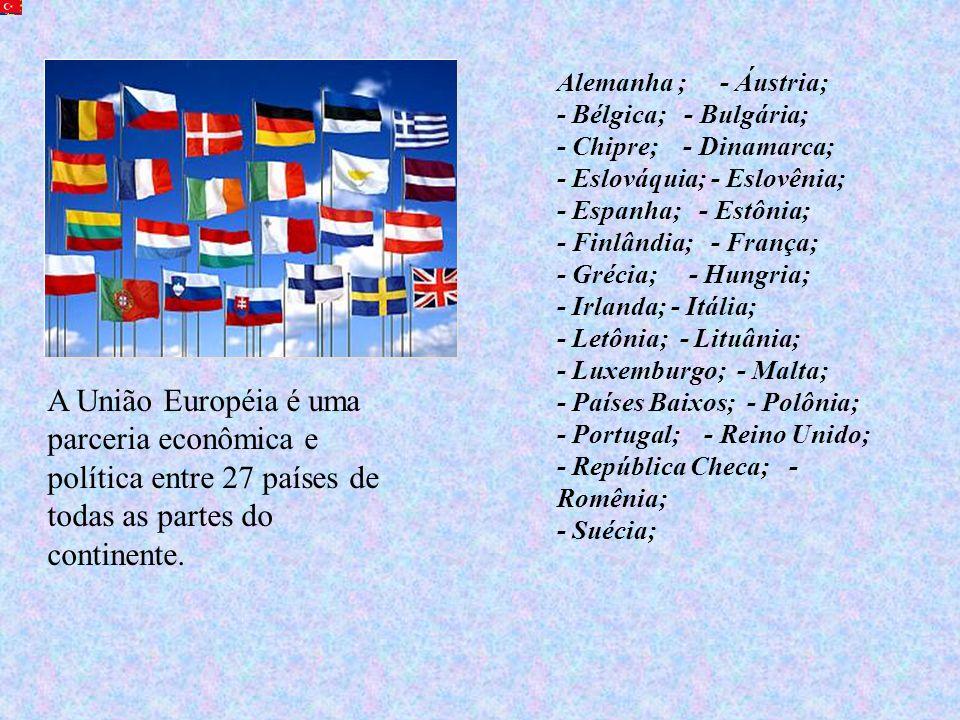 A União Européia é uma parceria econômica e política entre 27 países de todas as partes do continente. Alemanha ; - Áustria; - Bélgica; - Bulgária; -