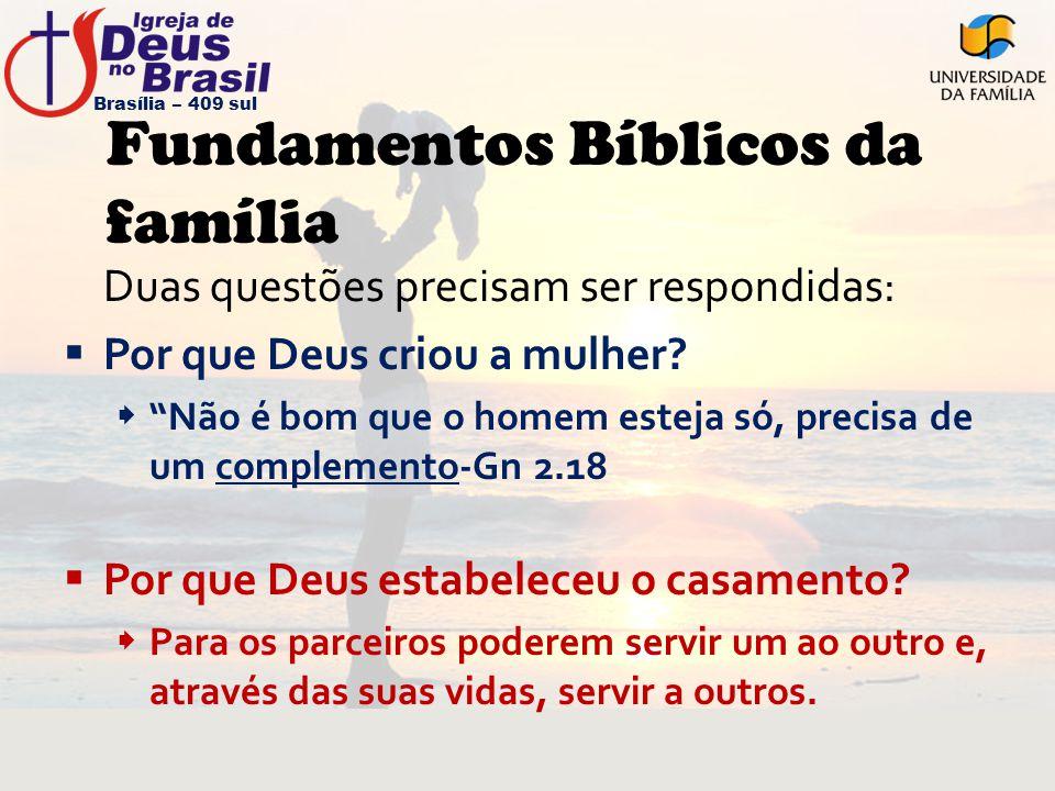 """Fundamentos Bíblicos da família Duas questões precisam ser respondidas:  Por que Deus criou a mulher?  """"Não é bom que o homem esteja só, precisa de"""