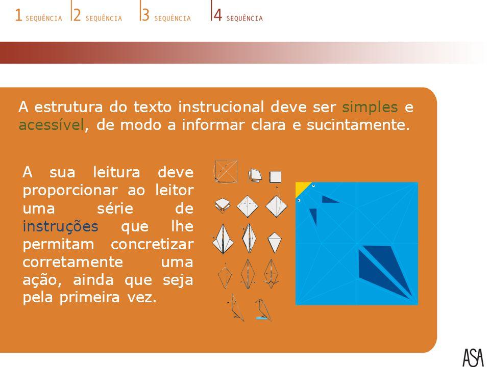 A estrutura do texto instrucional deve ser simples e acessível, de modo a informar clara e sucintamente. A sua leitura deve proporcionar ao leitor uma