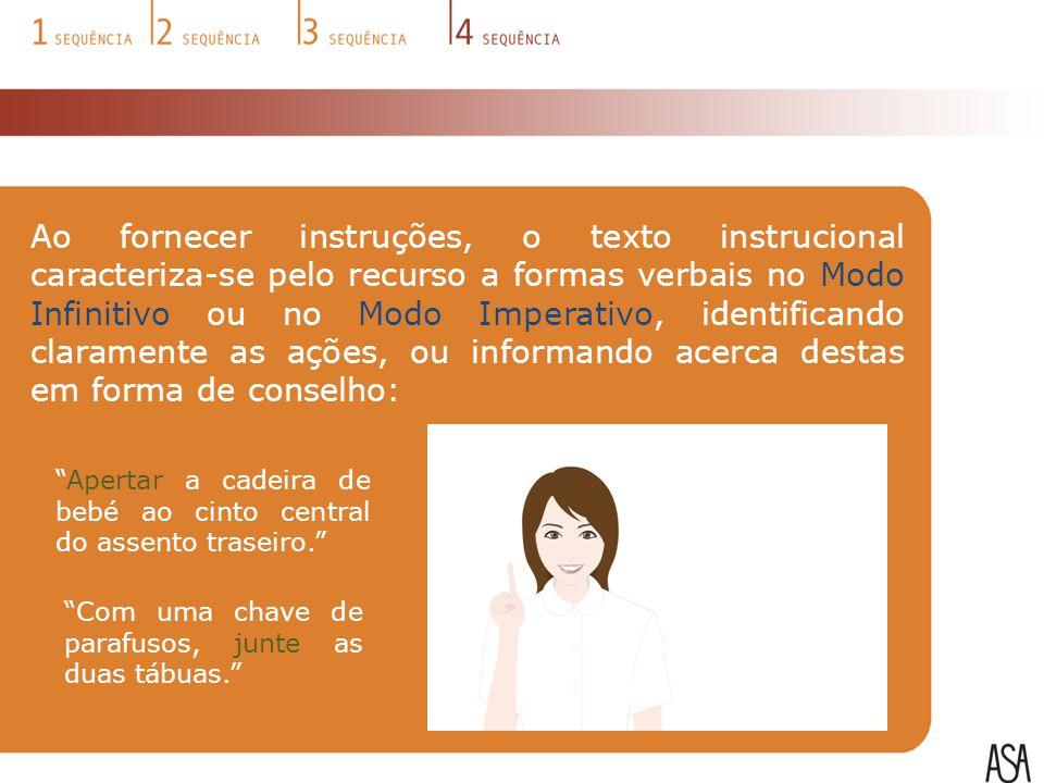 Ao fornecer instruções, o texto instrucional caracteriza-se pelo recurso a formas verbais no Modo Infinitivo ou no Modo Imperativo, identificando clar