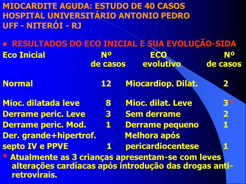 n RESULTADOS DO ECO INICIAL E SUA EVOLUÇÃO-SIDA Eco InicialNºECONº de casos evolutivo de casos Normal12Miocardiop. Dilat. 2 Mioc. dilatada leve 8Mioc.