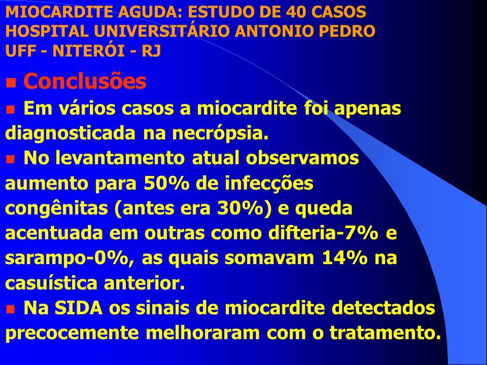 n Conclusões n Em vários casos a miocardite foi apenas diagnosticada na necrópsia. n No levantamento atual observamos aumento para 50% de infecções co