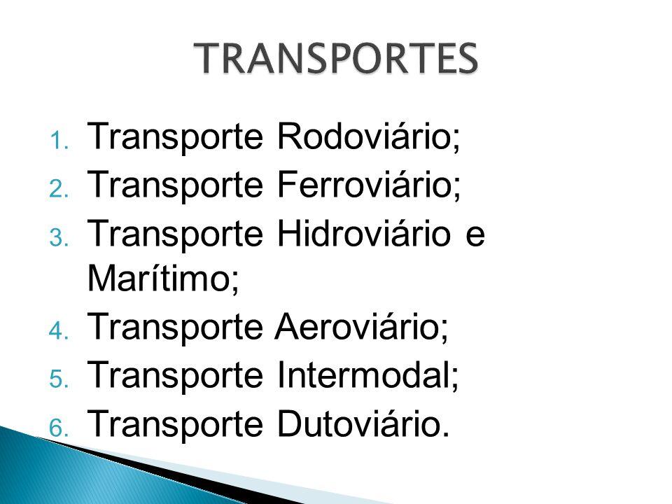 1. Transporte Rodoviário; 2. Transporte Ferroviário; 3. Transporte Hidroviário e Marítimo; 4. Transporte Aeroviário; 5. Transporte Intermodal; 6. Tran