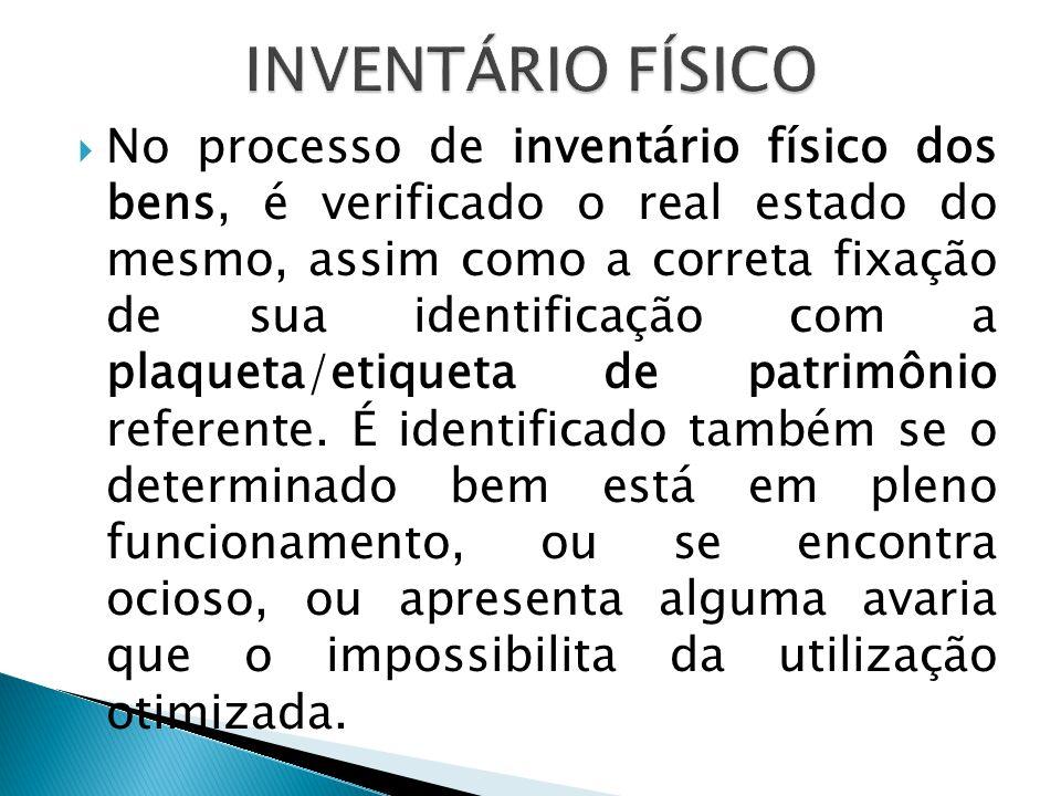  No processo de inventário físico dos bens, é verificado o real estado do mesmo, assim como a correta fixação de sua identificação com a plaqueta/eti
