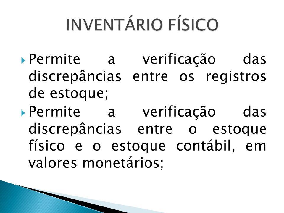  Permite a verificação das discrepâncias entre os registros de estoque;  Permite a verificação das discrepâncias entre o estoque físico e o estoque