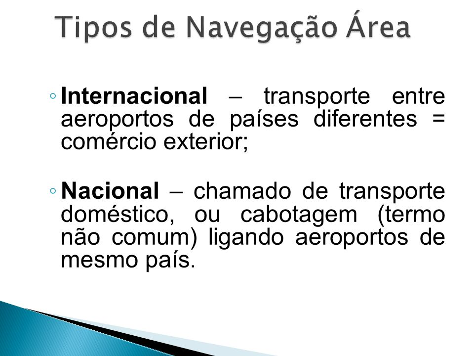 ◦ Internacional – transporte entre aeroportos de países diferentes = comércio exterior; ◦ Nacional – chamado de transporte doméstico, ou cabotagem (te