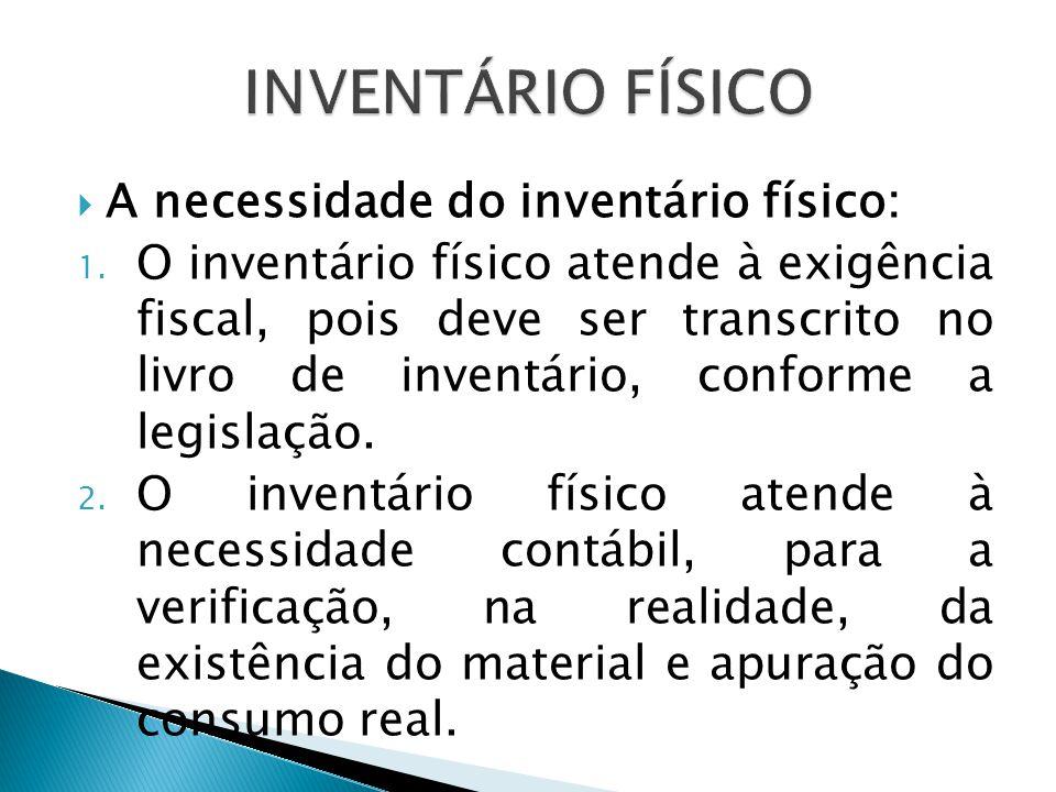  A necessidade do inventário físico: 1. O inventário físico atende à exigência fiscal, pois deve ser transcrito no livro de inventário, conforme a le