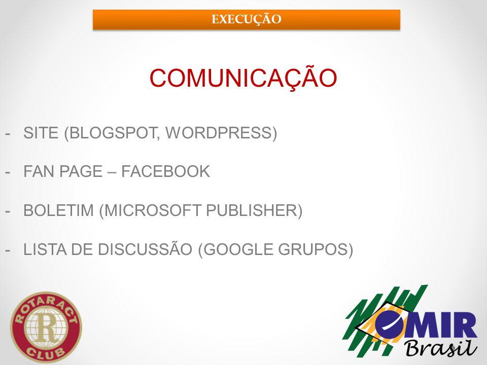 COMUNICAÇÃO -SITE (BLOGSPOT, WORDPRESS) -FAN PAGE – FACEBOOK -BOLETIM (MICROSOFT PUBLISHER) -LISTA DE DISCUSSÃO (GOOGLE GRUPOS) EXECUÇÃO
