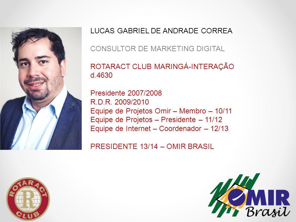 LUCAS GABRIEL DE ANDRADE CORREA CONSULTOR DE MARKETING DIGITAL ROTARACT CLUB MARINGÁ-INTERAÇÃO d.4630 Presidente 2007/2008 R.D.R. 2009/2010 Equipe de