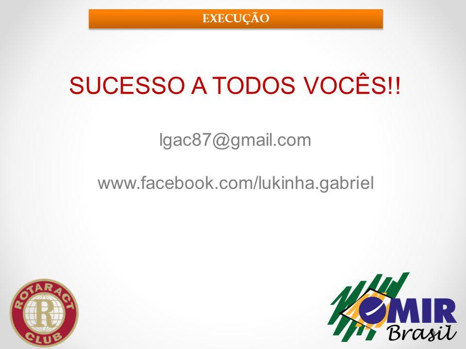 SUCESSO A TODOS VOCÊS!! lgac87@gmail.com www.facebook.com/lukinha.gabriel EXECUÇÃO