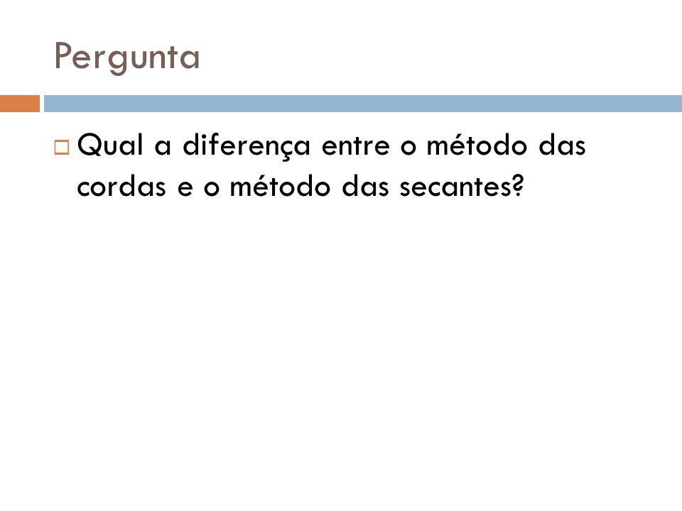 Pergunta  Qual a diferença entre o método das cordas e o método das secantes?