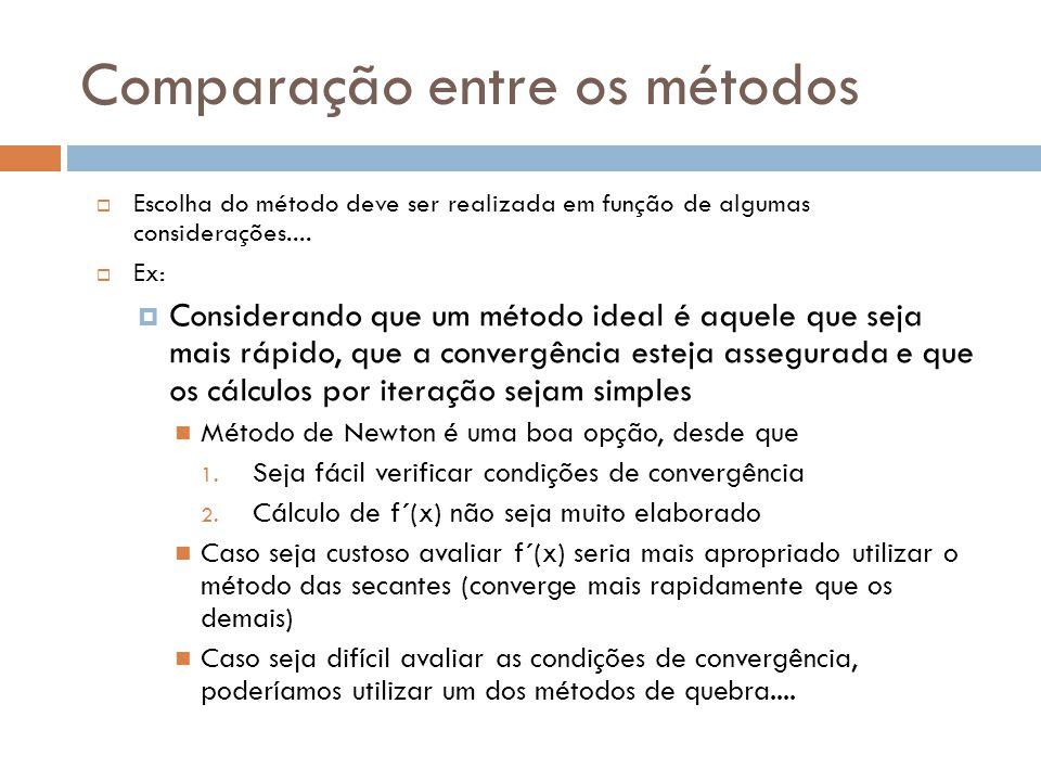 Comparação entre os métodos  Escolha do método deve ser realizada em função de algumas considerações....  Ex:  Considerando que um método ideal é a