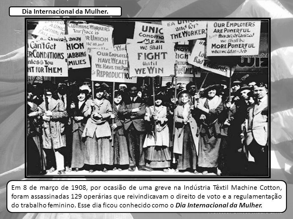 Em 8 de março de 1908, por ocasião de uma greve na Indústria Têxtil Machine Cotton, foram assassinadas 129 operárias que reivindicavam o direito de voto e a regulamentação do trabalho feminino.