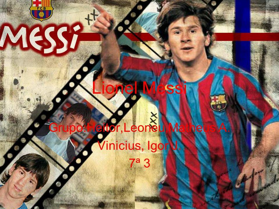 Lionel Messi Grupo:Heitor,Leoneu,Matheus A. Vinicius, Igor J. 7ª 3