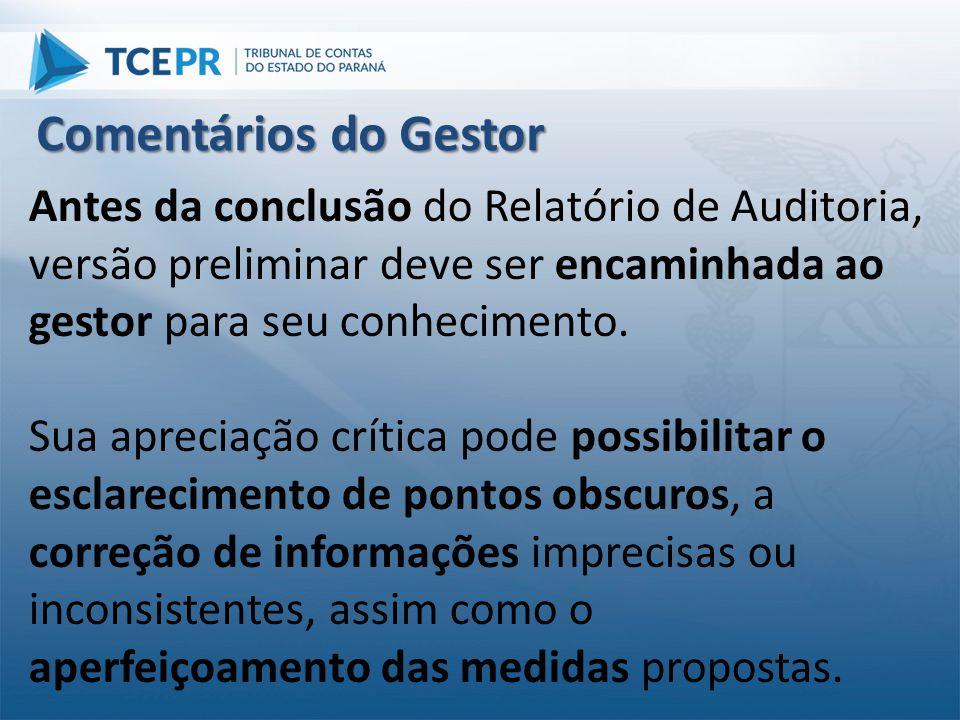 Antes da conclusão do Relatório de Auditoria, versão preliminar deve ser encaminhada ao gestor para seu conhecimento. Sua apreciação crítica pode poss