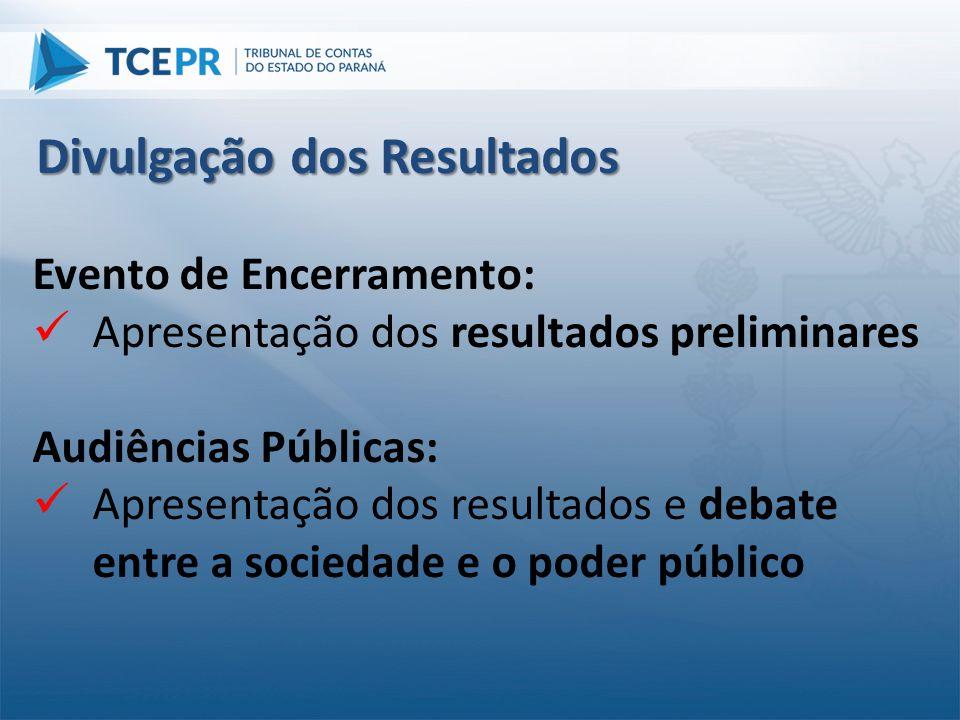 Evento de Encerramento:  Apresentação dos resultados preliminares Audiências Públicas:  Apresentação dos resultados e debate entre a sociedade e o p