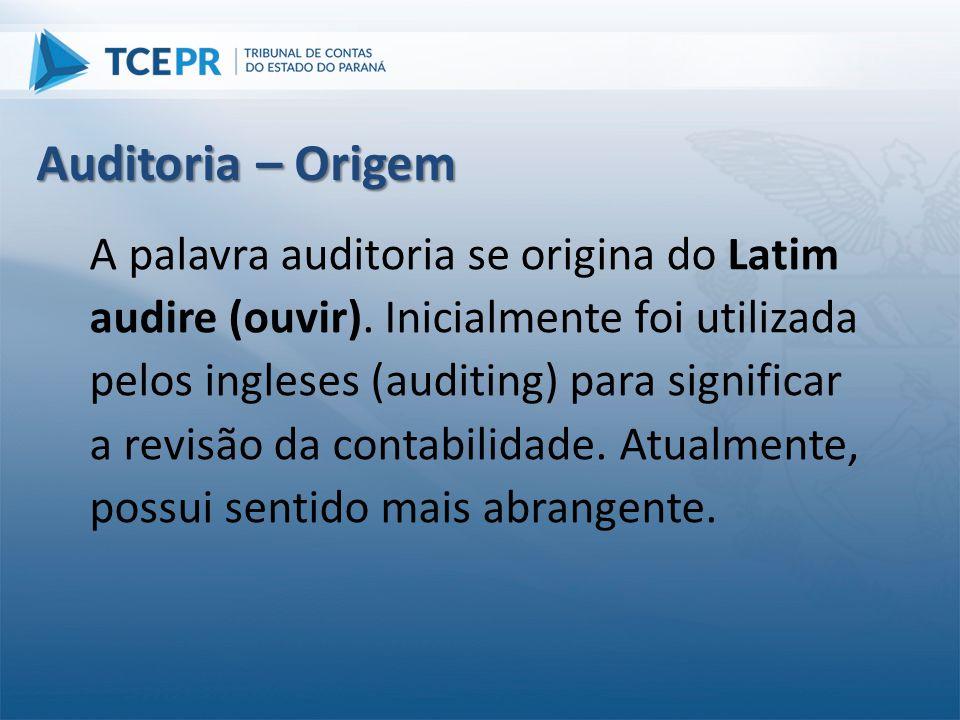 Auditoria – Origem A palavra auditoria se origina do Latim audire (ouvir). Inicialmente foi utilizada pelos ingleses (auditing) para significar a revi