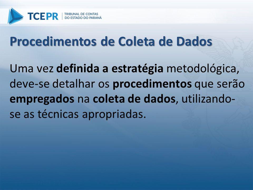 Uma vez definida a estratégia metodológica, deve-se detalhar os procedimentos que serão empregados na coleta de dados, utilizando- se as técnicas apro