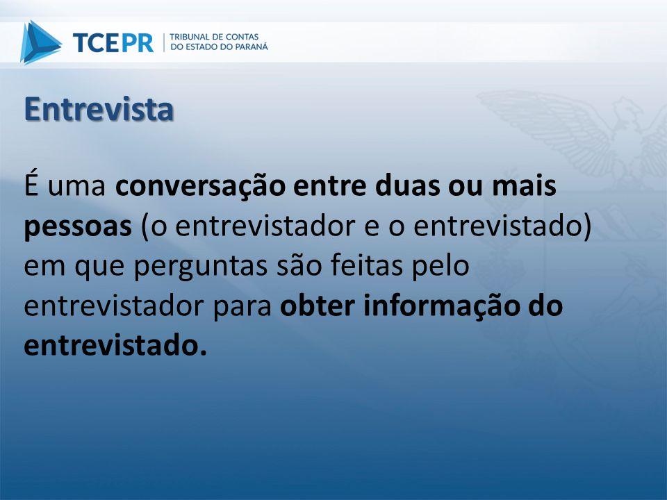 É uma conversação entre duas ou mais pessoas (o entrevistador e o entrevistado) em que perguntas são feitas pelo entrevistador para obter informação d
