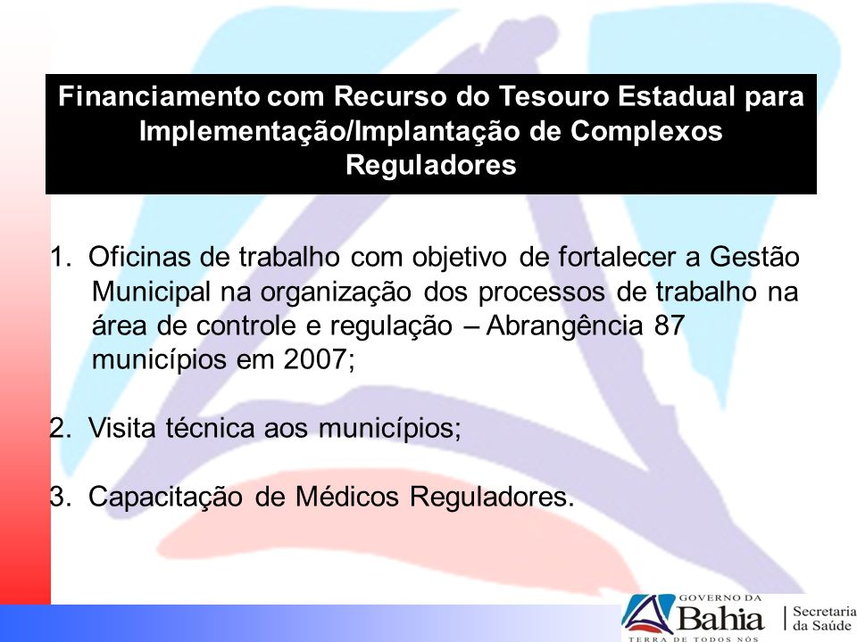 Financiamento com Recurso do Tesouro Estadual para Implementação/Implantação de Complexos Reguladores 1. Oficinas de trabalho com objetivo de fortalec