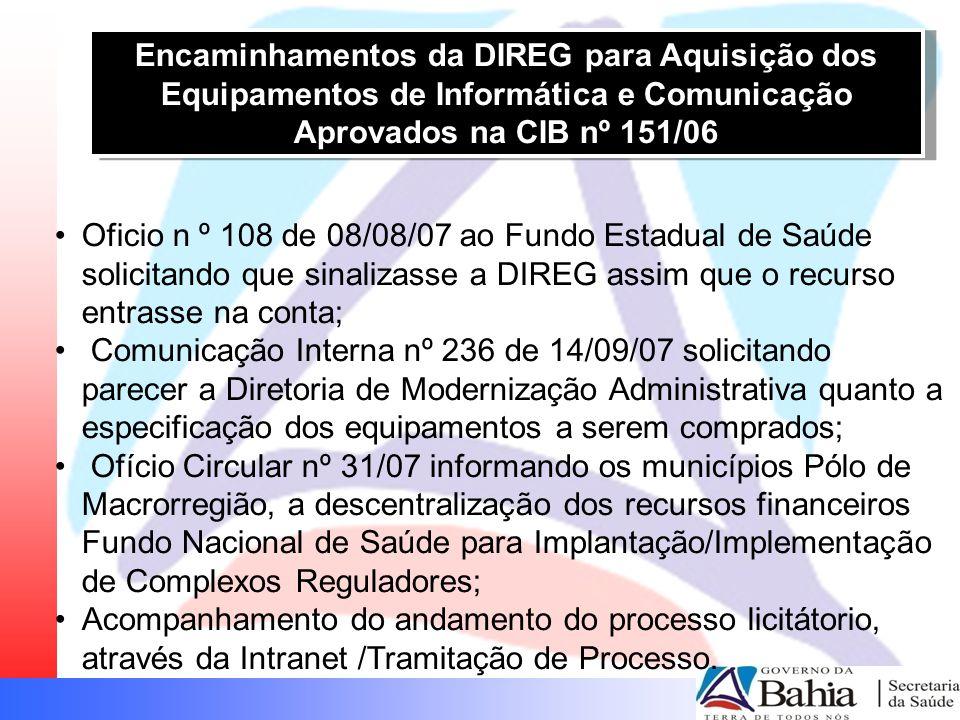 Encaminhamentos da DIREG para Aquisição dos Equipamentos de Informática e Comunicação Aprovados na CIB nº 151/06 •Oficio n º 108 de 08/08/07 ao Fundo
