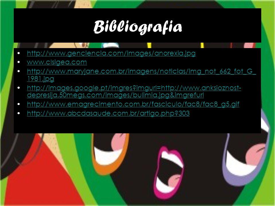 Bibliografia •http://www.genciencia.com/images/anorexia.jpghttp://www.genciencia.com/images/anorexia.jpg •www.clsigea.comwww.clsigea.com •http://www.m