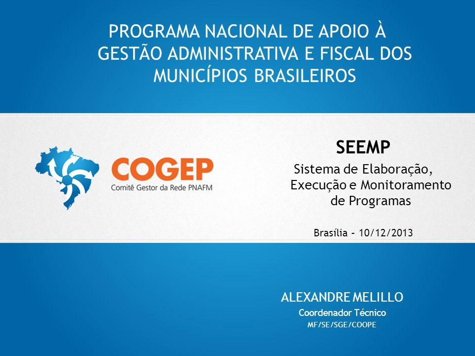 PROGRAMA NACIONAL DE APOIO À GESTÃO ADMINISTRATIVA E FISCAL DOS MUNICÍPIOS BRASILEIROS SEEMP Sistema de Elaboração, Execução e Monitoramento de Progra