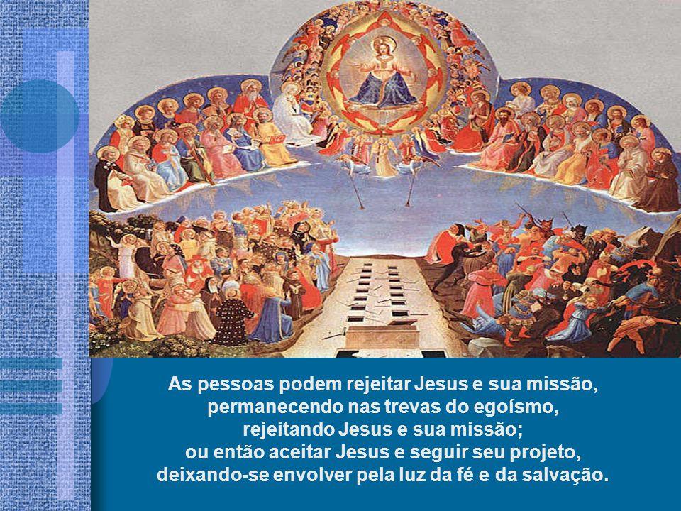 Aos homens compete aceitar ou não o dom de Deus. Jesus não veio condenar e excluir ninguém da salvação. Ele é a luz divina enviada ao mundo para mostr
