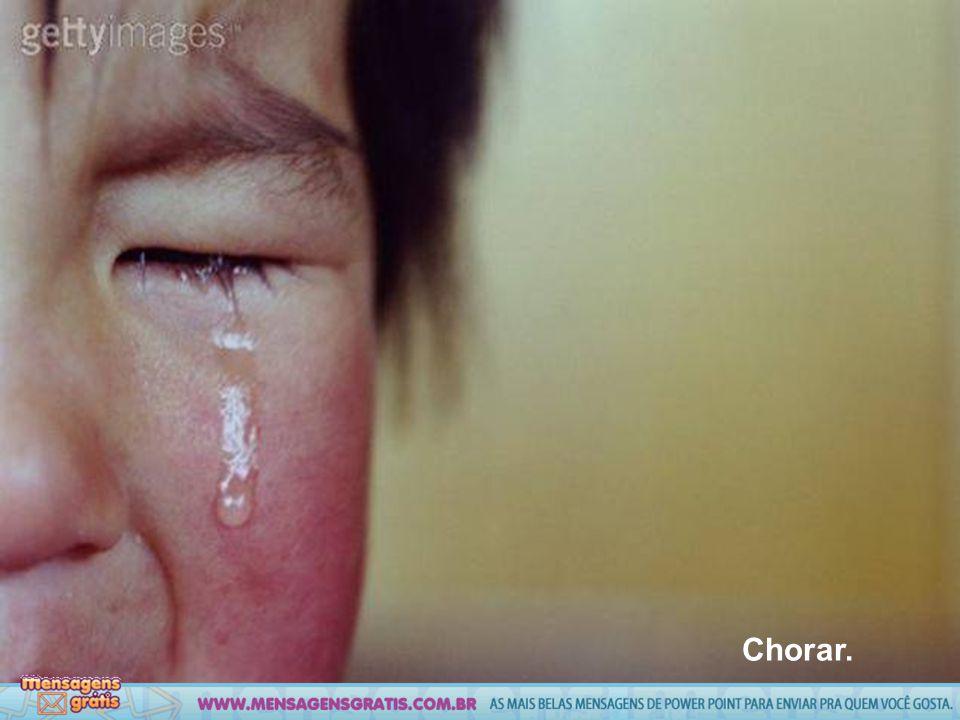 Chorar.