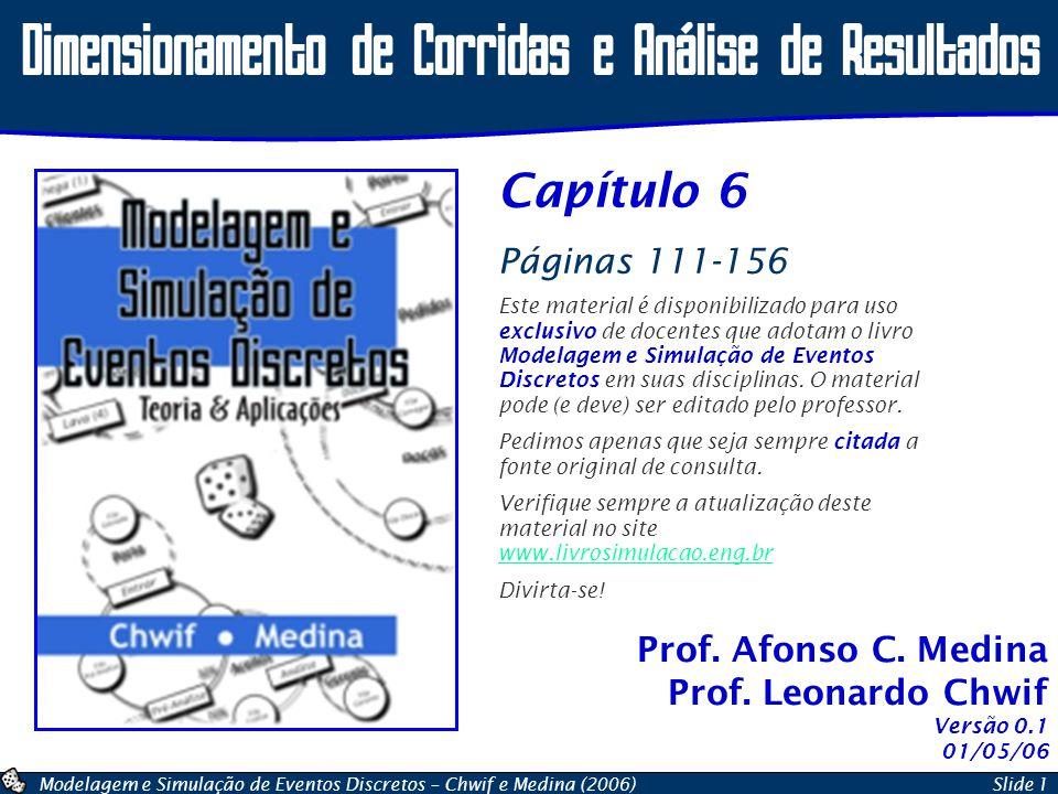 Modelagem e Simulação de Eventos Discretos – Chwif e Medina (2006)Slide 1 Prof. Afonso C. Medina Prof. Leonardo Chwif Dimensionamento de Corridas e An